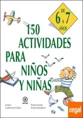 150 actividades para niños y niñas de 6 a 7 años