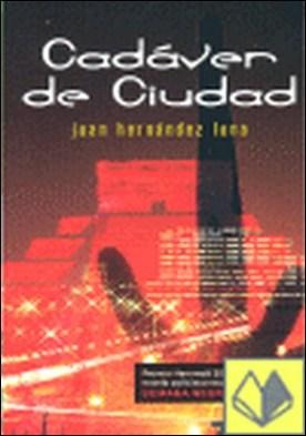CADAVER DE CIUDAD . (Premio Hammett 2007 a la mejor novela policíaca escrita... por Hernandez Luna, Juan PDF