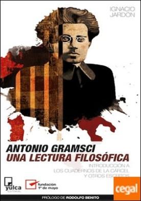 Antonio Gramsci. Una lectura filosófica . Introducción a los Cuadernos de la cárcel y otros escritos por Jardón, Ignacio