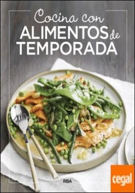 Cocina con alimentos de temporada por REDACCION RBA LIBROS