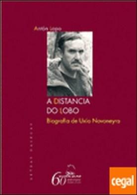 A distancia do lobo. Biografía de Uxío Novoneyra por Rodríguez López, Antón PDF