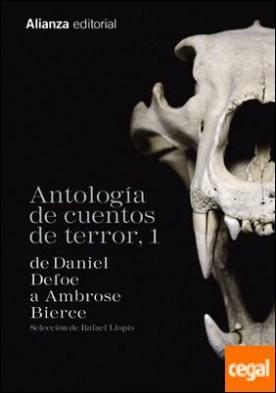 Antología de cuentos de terror, 1 . De Daniel Defoe a Ambrose Bierce