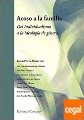 Acoso a la familia: del individualismo a la ideología de género por Prieto Álvarez y otros, Tomás PDF