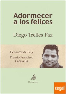 Adormecer a los felices por Trelles Paz, Diego PDF