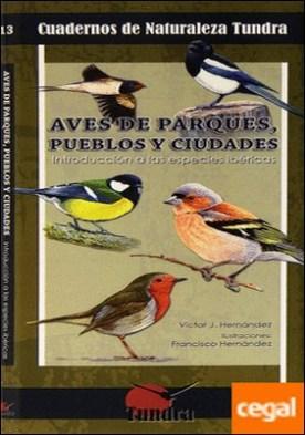 Aves de Parques, Pueblos Y Ciudades . Introduccion a las especies ibericas
