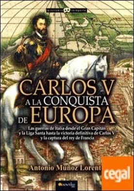 Carlos V a la conquista de Europa por Antonio Muñoz Lorente