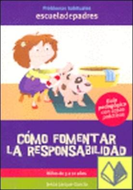 Cómo fomentar la responsabilidad . DE 3 A 12 AÑOS por Jarque García, Jesús PDF
