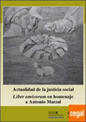 Actualidad de la Justicia Social. . Liber amicorum en homenaje a Antonio Marzal.