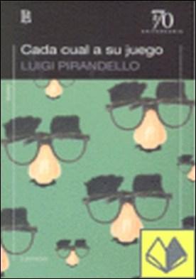 Cada cual a su juego por Pirandello Luigi PDF