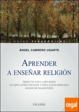 Aprender a enseñar religión . Didáctica de la religión en educación infantil y educación primaria. Grado de Magisterio