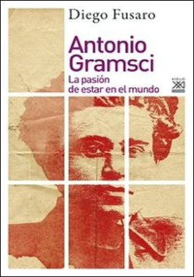 Antonio Gramsci. La pasión de estar en el mundo