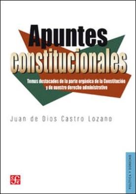 Apuntes constitucionales. Temas destacados de la parte orgánica de la Constitución y de nuestro derecho administrativo.