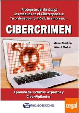 Cibercrimen . ¡Protégete del Bit-Bang! Los ataques en el Ciberespacio a: Tu ordenador, tu móvil, tu empresa... Aprende de víctimas, expertos y CiberVigilantes