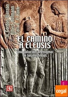 CAMINO A ELEUSIS, EL . UNA SOLUCIÓN AL ENIGMA DE LOS MISTERIOS