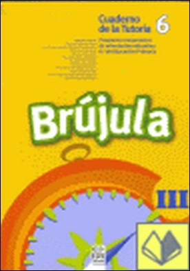 Brújula III (Cuaderno del alumno, 6º E.P.) . Programa comprensivo de orientación para E.P.