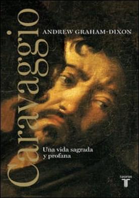Caravaggio. Una vida sagrada y profana