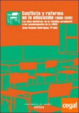 Conflicto y reforma en la educación, 1986-2010 . los años decisivos : de la rebelión estudiantil a las consecuencias de la LOGSE por Rodríguez Prada, José Ramón PDF