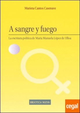 A sangre y fuego . La escritura política de María Manuela López de Ulloa