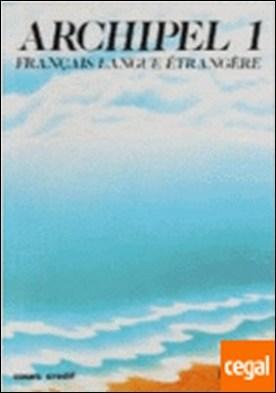 ARCHIPEL. UNITES 1 A 7 . Francais Langue Etrangere