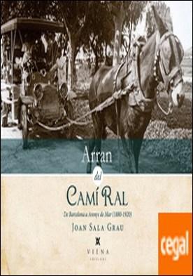 Arran del Camí Ral . De Barcelona a Arenys de Mar (1880-1920)