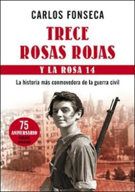 Trece Rosas Rojas y la rosa catorce: La historia más conmovedora de la guerra civil