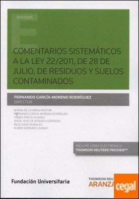 Comentarios sistemáticos a la Ley 22/2011, del 28 de Julio, de residuos y suelos contaminados (Papel + e-book)