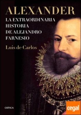 Alexander . La extraordinaria historia de Alejandro Farnesio