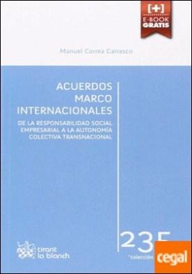 Acuerdos Marco Internacionales: de la Responsabilidad Social Empresarial a la Autonomía Colectiva Transnacional por Correa Carrasco, Manuel PDF