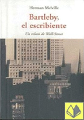 Bartleby el escribiente . UN RETRATO DE WALL STREET por Melville, Herman PDF