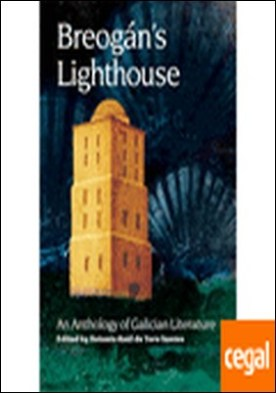 BREOGAN'S LIGHTHOUSE: A BILINGUAL ANTHOLOGY OF GALICIAN LITERATURE . . Breogan's Lighthouse: An Anthology of Galician Literature