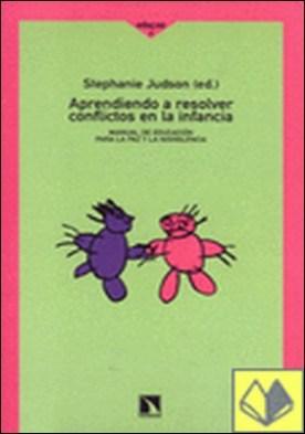 Aprendiendo a resolver los conflictos en la infancia . Manual de educación para la paz y la noviolencia