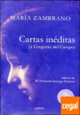 Cartas inéditas (a Gregorio del Campo) . A Gregorio Campo por Zambrano, María PDF