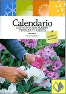Calendario definitivo de jardín, terraza y huerto . Qué hacer mes a mes