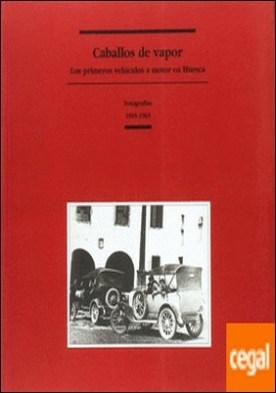 Caballos de vapor, los primeros vehículos a motor en Huesca, fotografías 1905-1965