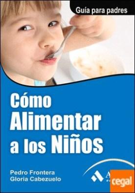 Cómo alimentar a los niños . Guía para padres por Frontera Izquierdo, Pedro