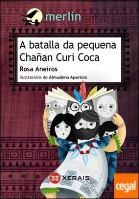 A batalla da pequena Chañan Curi Coca por Aneiros, Rosa PDF