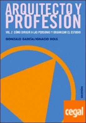 Arquitecto y profesión. Vol. 2 . Cómo dirigir a las personas y organizar el estudio