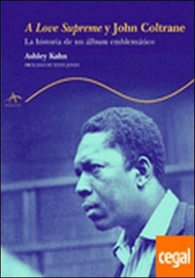A Love Supreme y John Coltrane . La historia de un álbum emblemático