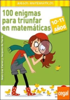 100 enigmas para triunfar en matemáticas (10-11 años)