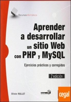 Aprender a desarrollar un sitio Web con PHP y MySQL . Ejercicios prácticos y corregidos (2ª edición)