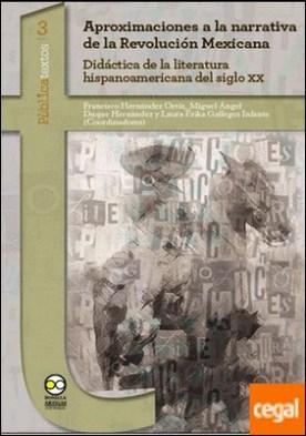 Aproximaciones a la narrativa de la Revolución Mexicana. . Didáctica de la literatura hispanoamericana del siglo XX.