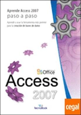 Access 2007 . APRENDE A USAR LA HERRAMIENTA MAS POTENTE PARA LA CREACION DE BASES DE DATOS por Desconocido