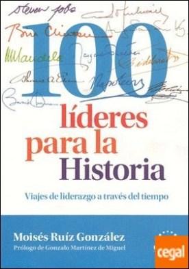 100 líderes para la Historia . Viajes de liderazgo a través del tiempo