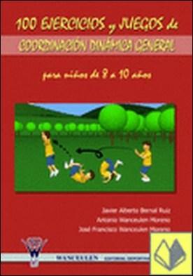 100 ejercicios y juegos de coordinación dinámica general para niños de 8 a 10 años por Bernal Ruiz, Javier Alberto PDF