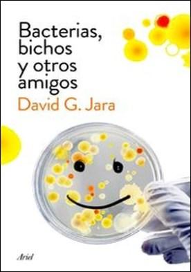 Bacterias, bichos y otros amigos. Descubre a nuestros aliados microscópicos