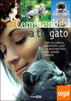 Comprender a tu gato . La guía práctica para cuidar, educar y entender a tu mascota
