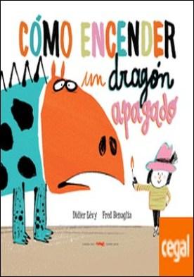 Cómo encender un dragón apagado por Lévy, Didier