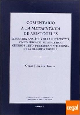 COMENTARIO A LA METAPHYSICA DE ARISTOTELES . EXPOSICIÓN ANALITICA DE LA METHPYSICA Y METAFÍSICA DE LOS ANALYTICA