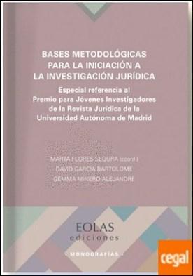 BASES METODOLÓGICAS PARA LA INICIACIÓN A LA INVESTIGACIÓN JURÍDICA . ESPECIAL REFERENCIA AL PREMIO PARA JÓVENES INVESTIGADORES DE LA REVISTA JURÍDICA DE LA UNIVERSIDAD AUTÓNOMA DE MADRID