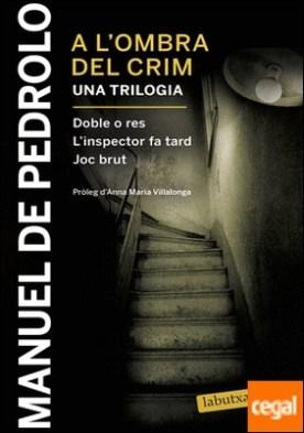 A l'ombra del crim: Doble o res, L'inspector fa tard i Joc brut . Pròleg d'Anna Maria Villalonga